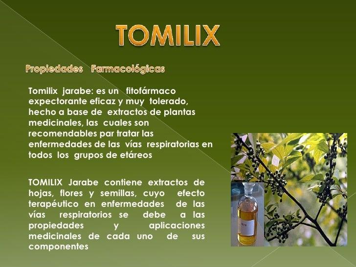 TOMILIX<br />Propiedades   Farmacológicas<br />Tomilix  jarabe: es un   fitofármaco expectorante eficaz y muy  tolerado, h...