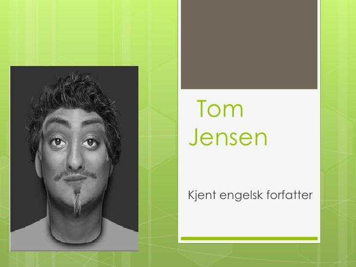 Tom Jensen<br />Kjent engelsk forfatter<br />