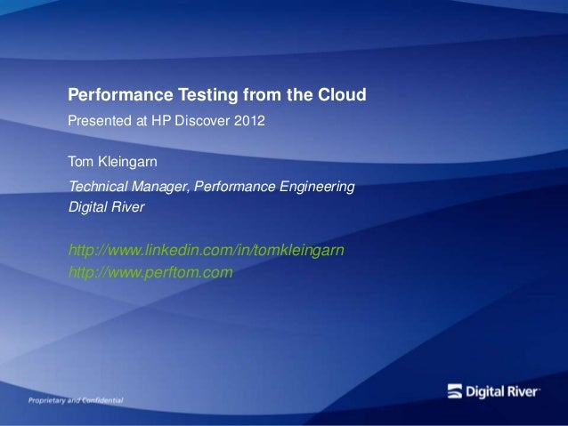 Performance Testing from the Cloud Presented at HP Discover 2012 Tom Kleingarn Technical Manager, Performance Engineering ...