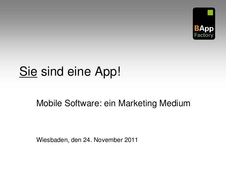 Sie sind eine App!   Mobile Software: ein Marketing Medium   Wiesbaden, den 24. November 2011