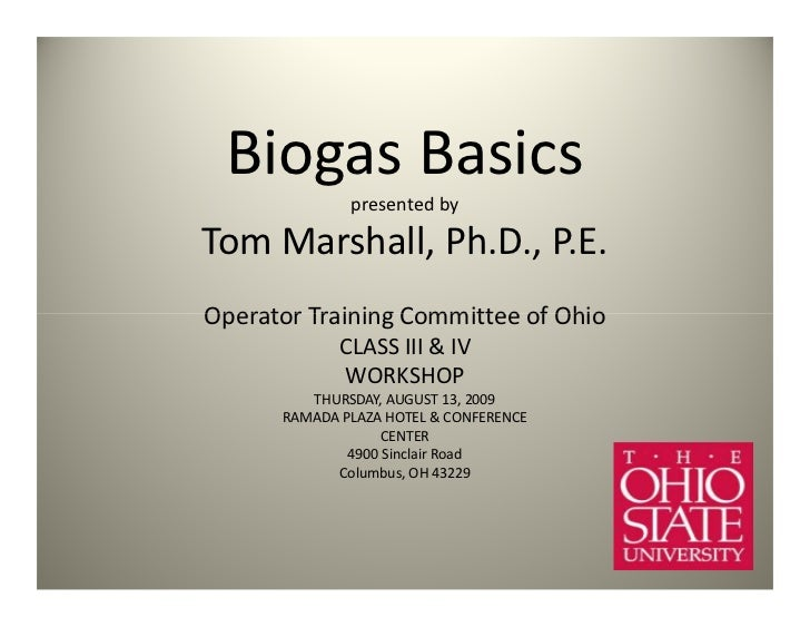 Biogas Basics              presented byTom Marshall, Ph.D., P.E.Operator Training Committee of Ohio             CLASS III ...