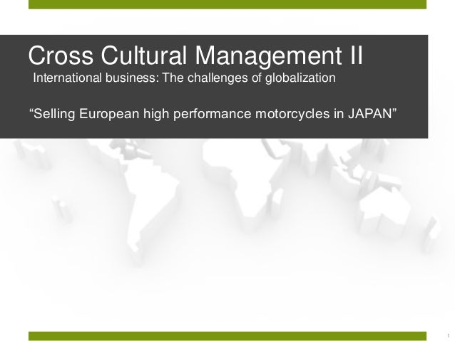 "Cross Cultural Management II International business: The challenges of globalization  ""Selling European high performance m..."