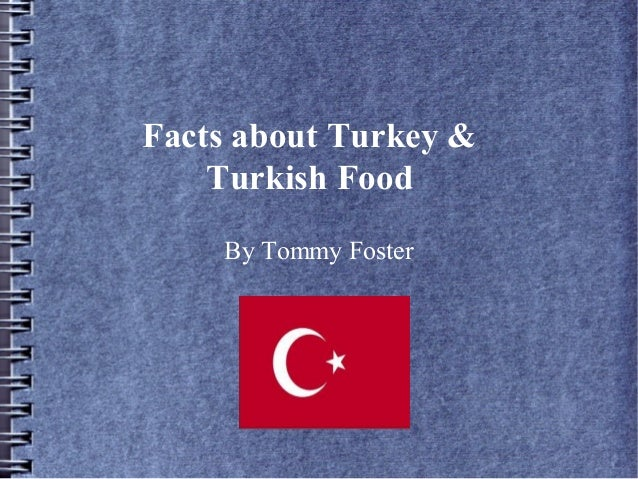Facts about Turkey &Turkish FoodBy Tommy Foster