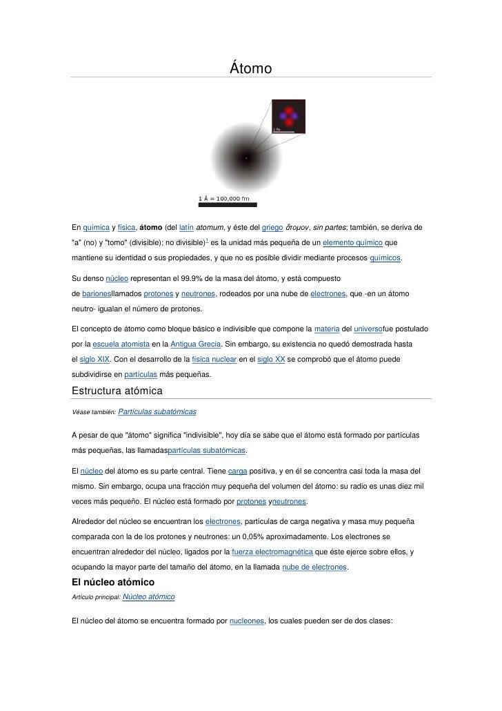 """Átomo<br />Enquímicayfísica,átomo(dellatínatomum, y éste delgriegoἄτομον,sin partes; también, se deriva de """"a"""" (..."""