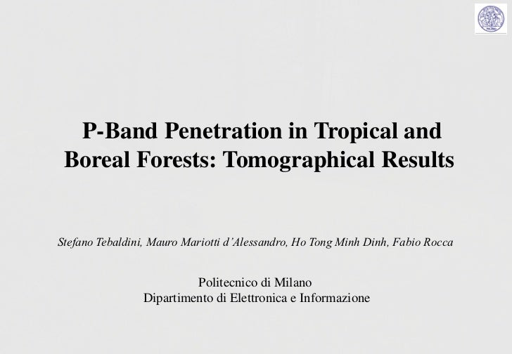 P-Band Penetration in Tropical and Boreal Forests: Tomographical ResultsStefano Tebaldini, Mauro Mariotti d'Alessandro, Ho...
