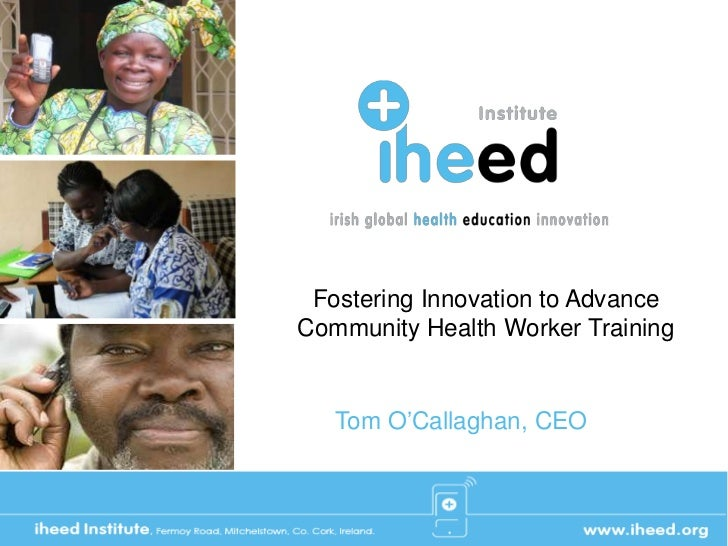 Fostering Innovation to AdvanceCommunity Health Worker Training   Tom O'Callaghan, CEO
