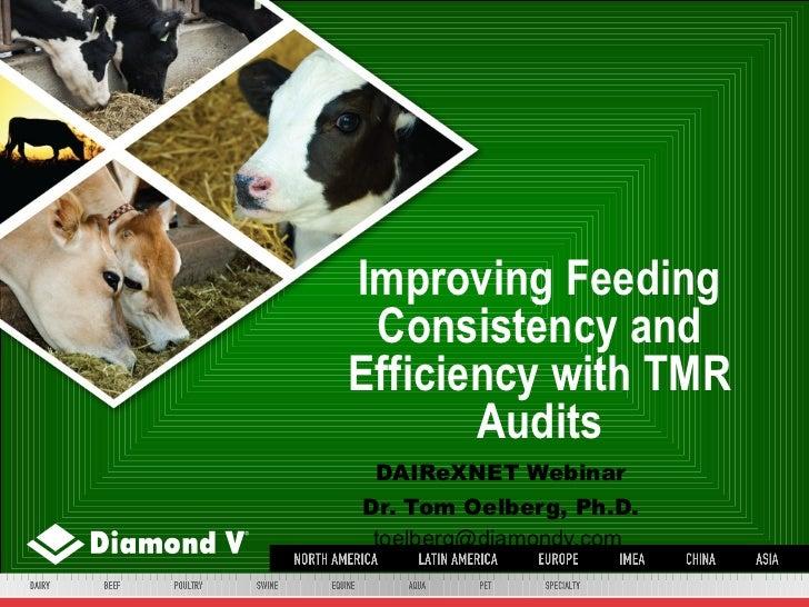 Improving Feeding Consistency and Efficiency with TMR Audits DAIReXNET Webinar Dr. Tom Oelberg, Ph.D. toelberg@diamondv.com