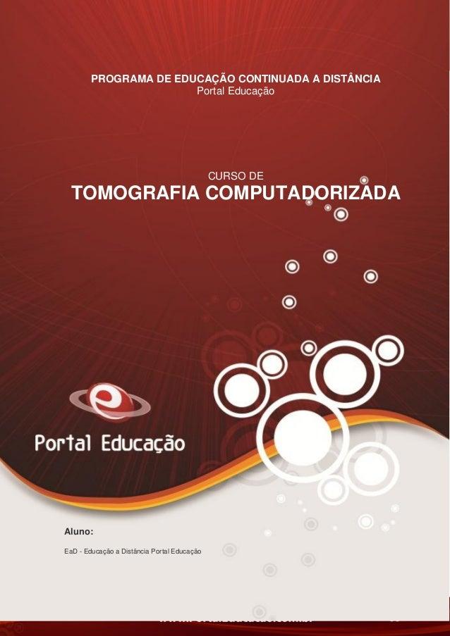 AN02FREV001/REV 4.0 38 PROGRAMA DE EDUCAÇÃO CONTINUADA A DISTÂNCIA Portal Educação CURSO DE TOMOGRAFIA COMPUTADORIZADA Alu...