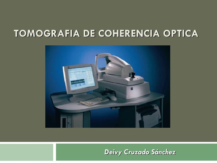 TOMOGRAFIA DE COHERENCIA OPTICA  Deivy Cruzado Sánchez
