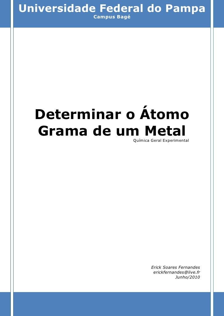 Universidade Federal do Pampa           Campus Bagé  Determinar o Átomo  Grama de um Metal      Química Geral Experimental...