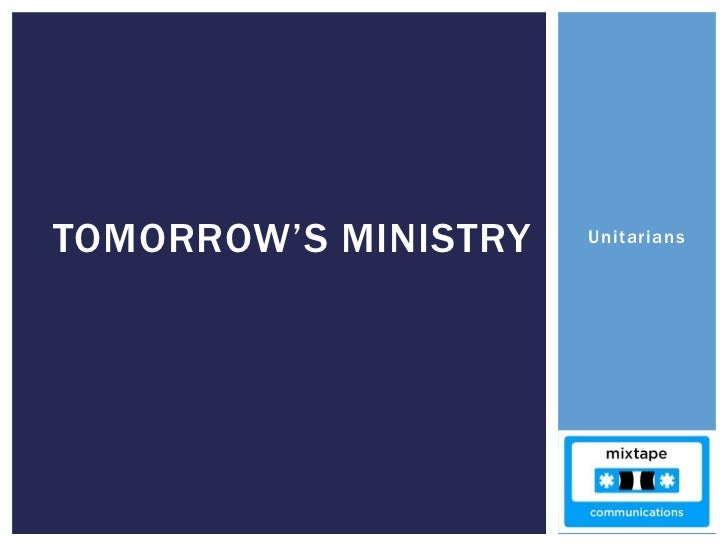 Unitarians  <br />Tomorrow's Ministry<br />