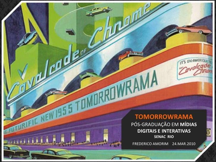 1<br />Branding, Marketing and Communication - Prof. Frederico Amorim - 2010<br />TOMORROWRAMA<br />PÓS-GRADUAÇÃO EM MÍDIA...