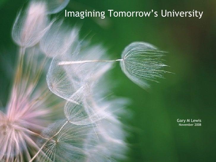 Imagining Tomorrow's University Gary M Lewis November 2008