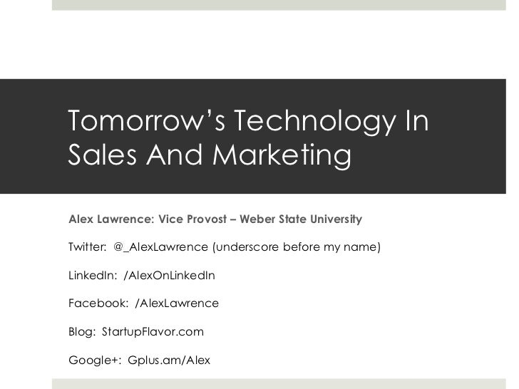 Tomorrow's Technology InSales And MarketingAlex Lawrence: Vice Provost – Weber State UniversityTwitter: @_AlexLawrence (un...