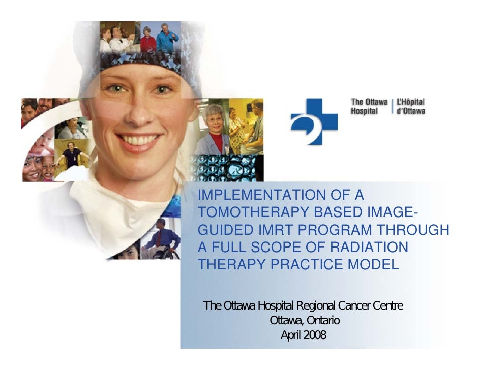 IMPLEMENTATION OF A TOMOTHERAPY BASED IMAGE- GUIDED IMRT PROGRAM THROUGH A FULL SCOPE OF RADIATION THERAPY PRACTICE MODEL ...