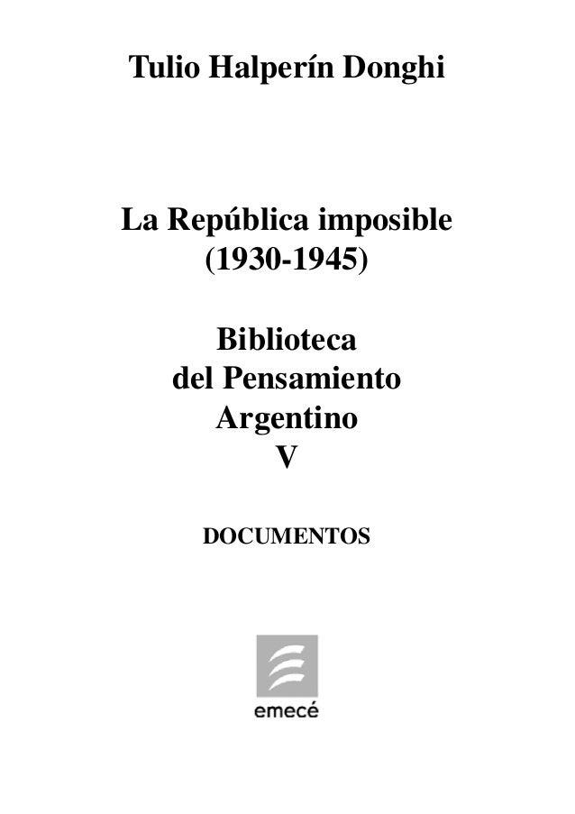 Tulio Halperín Donghi La República imposible (1930-1945) Biblioteca del Pensamiento Argentino V DOCUMENTOS