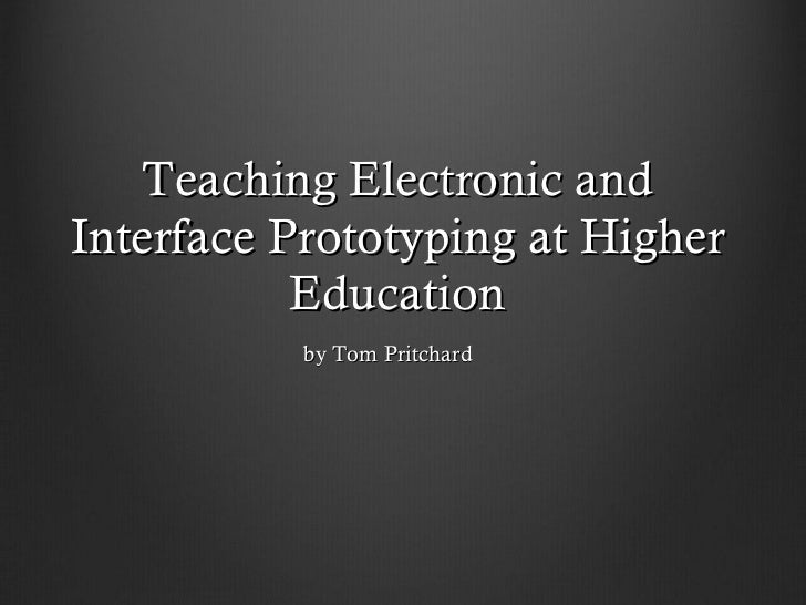 Teaching Electronic and Interface Prototyping at Higher Education by Tom Pritchard