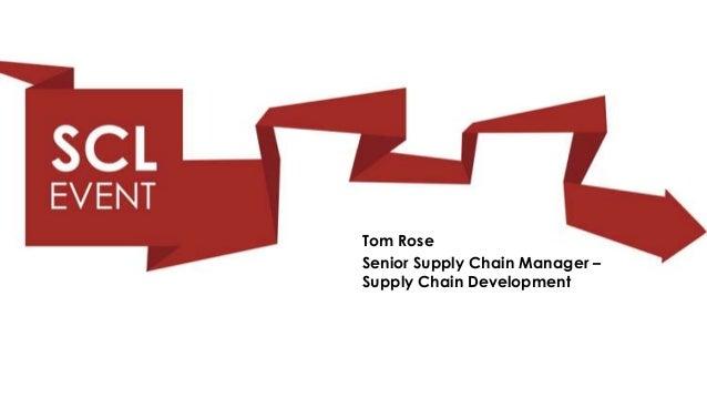 Tom RoseSenior Supply Chain Manager –Supply Chain Development