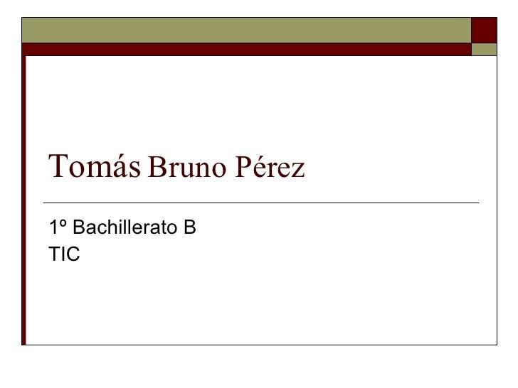 Tomás  Bruno Pérez 1º Bachillerato B TIC
