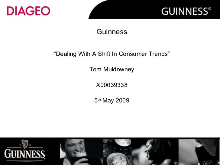 """Guinness """" Dealing With A Shift In Consumer Trends"""" Tom Muldowney X00039338 5 th  May 2009  ..."""