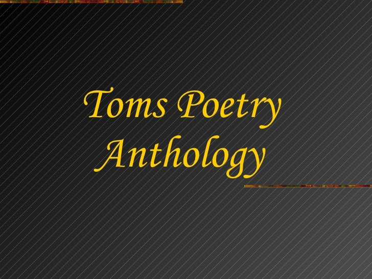 <ul><li>Toms Poetry </li></ul><ul><li>Anthology </li></ul>