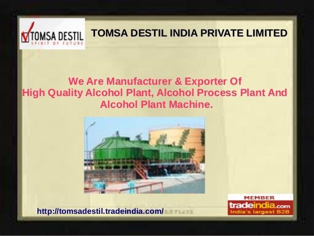 TOMSA DESTIL INDIA PRIVATE LIMITEDTOMSA DESTIL INDIA PRIVATE LIMITED http://tomsadestil.tradeindia.com/ We Are Manufacture...