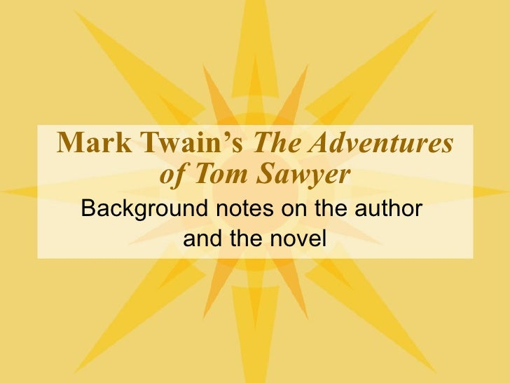Mark Twain's  The Adventures of Tom Sawyer Background notes on the author  and the novel