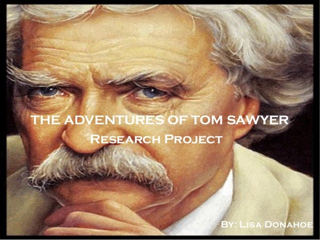 The Adventures of Tom Sawyer        Research ProjectTHE ADVENTURES OF TOM SAWYER       Research Project                   ...