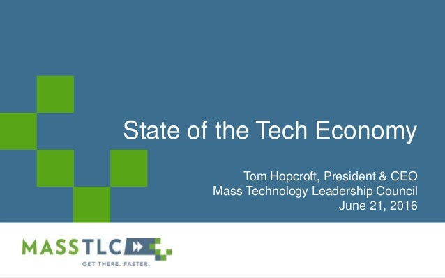 @2016 MASSTLC ALL RIGHTS RESERVEDState of the Tech EconomyTom Hopcroft, President & CEOMass Technology Leadership Counc...