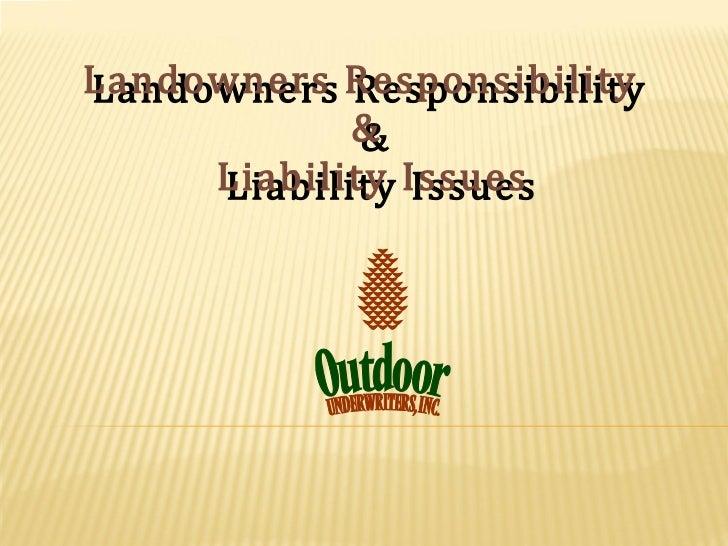 Landowners ResponsibilityLandowners Responsibility             &             &     Liability Issues      Liability Issues