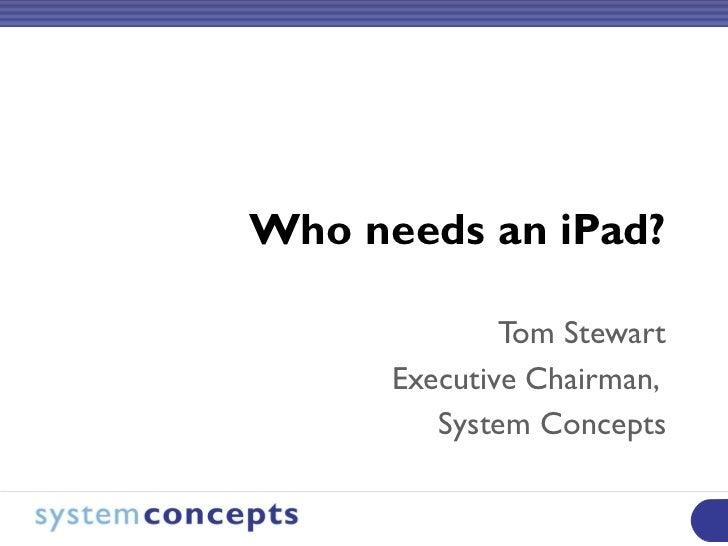 Who needs an iPad?