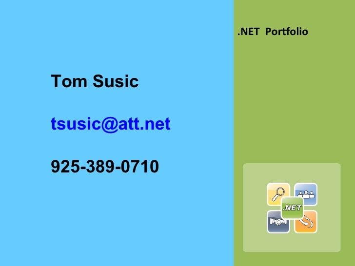 <ul><li>.NET  Portfolio </li></ul>Tom Susic [email_address] 925-389-0710