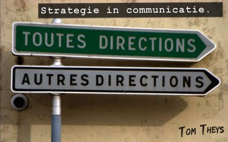 Strategie in communicatie.<br />Tom  Theys<br />