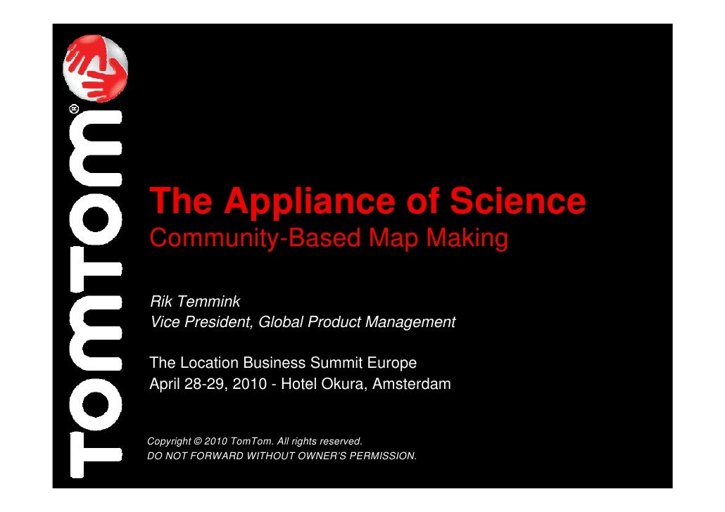 The Appliance of Science Community-Based Map Making  Rik Temmink Vice President, Global Product Management  The Location B...