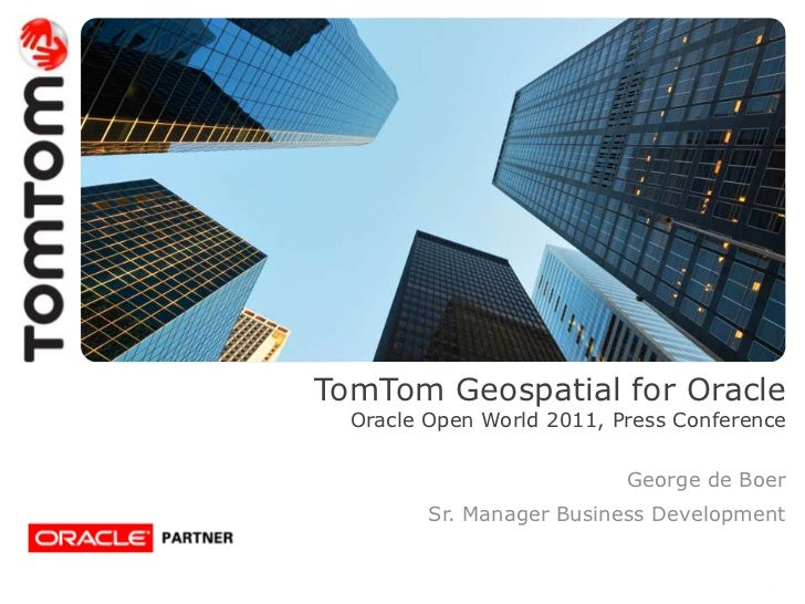 TomTom Geospatial for Oracle  Oracle Open World 2011, Press Conference                           George de Boer         Sr...
