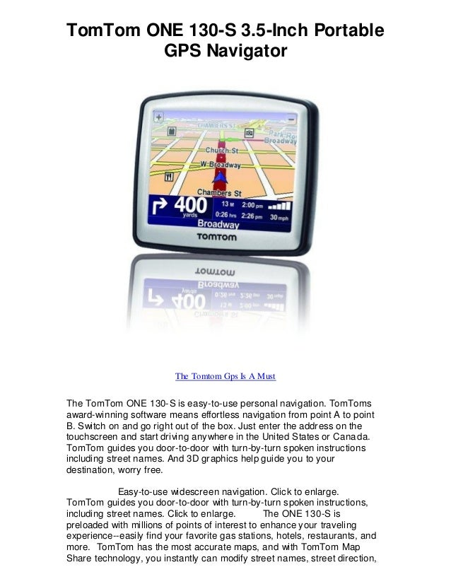 TomTom ONE 130-S 3.5-Inch Portable GPS Navigator The Tomtom Gps Is A Must The TomTom ONE 130-S is easy-to-use personal nav...