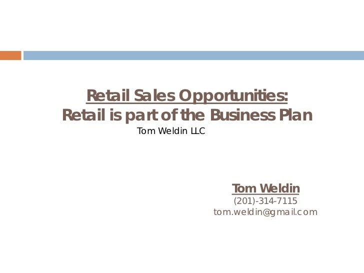 Retail Sales Opportunities:Retail is part of the Business Plan          Tom Weldin LLC                              Tom We...