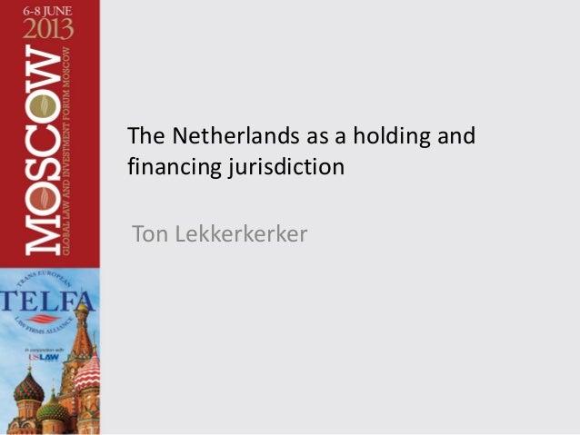 The Netherlands as a holding and financing jurisdiction Ton Lekkerkerker