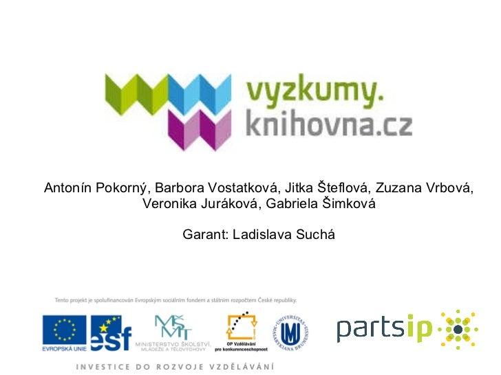 Antonín Pokorný, Barbora Vostatková, Jitka Šteflová, Zuzana Vrbová, Veronika Juráková, Gabriela Šimková Garant: Ladislava ...