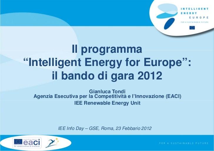 """Il programma""""Intelligent Energy for Europe"""":      il bando di gara 2012                        Gianluca Tondi  Agenzia Ese..."""
