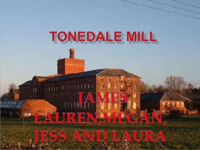 Tonedale mill by lauren jess laura megan and james