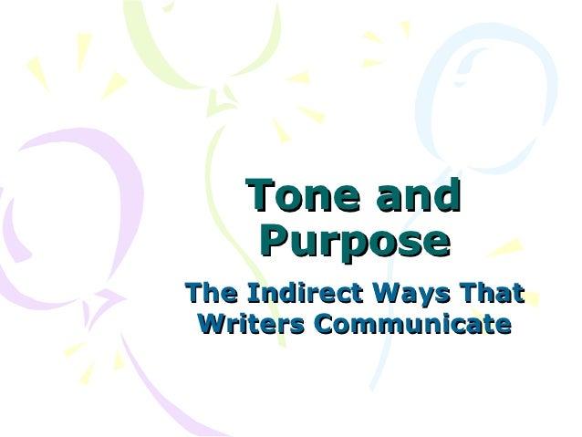 Tone and   PurposeThe Indirect Ways That Writers Communicate