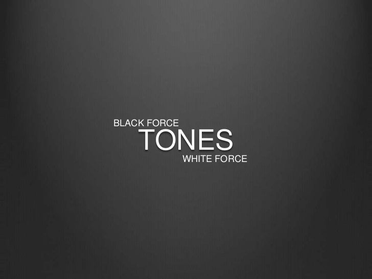 BLACK FORCE<br />TONES<br />WHITE FORCE<br />