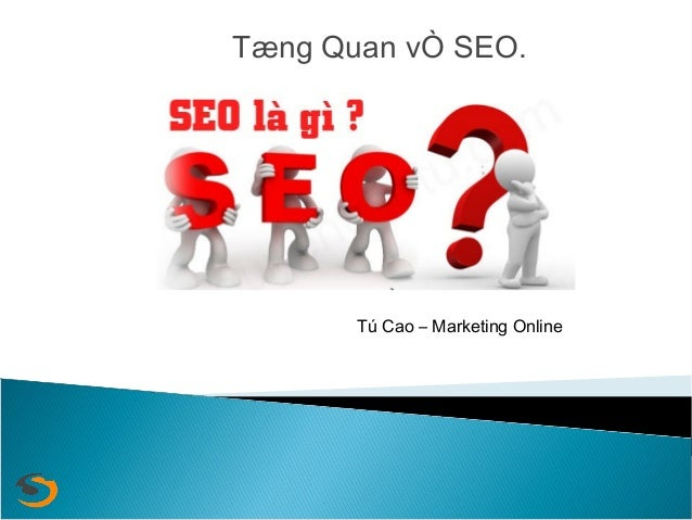 Tæng Quan vÒ SEO.  Tú Cao – Marketing Online