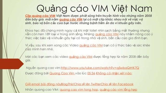 Quảng cáo VIM Việt NamClip quảng cáo VIM Việt Nam được phát sóng trên truyền hình vào những năm 2008đến bây giờ, mỗi năm q...