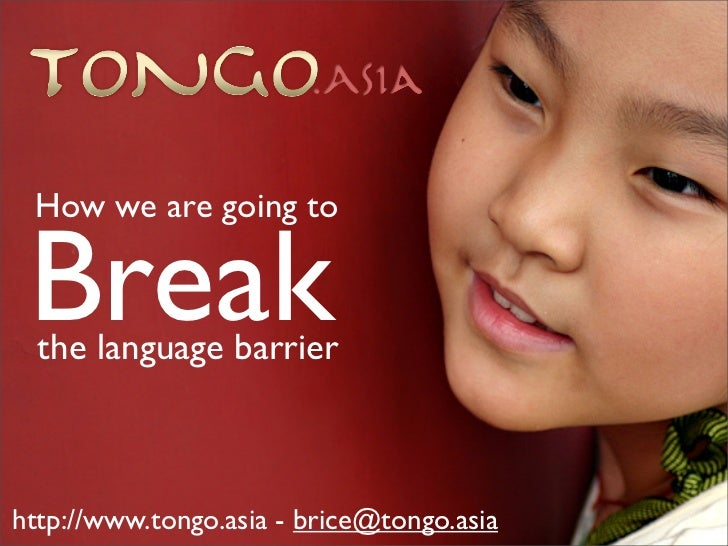 How we are going to   Break   the language barrier    http://www.tongo.asia - brice@tongo.asia