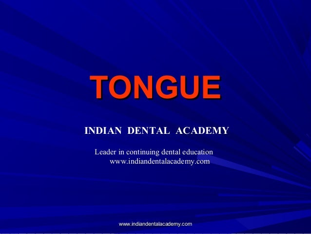 TONGUETONGUE www.indiandentalacademy.comwww.indiandentalacademy.com INDIAN DENTAL ACADEMY Leader in continuing dental educ...