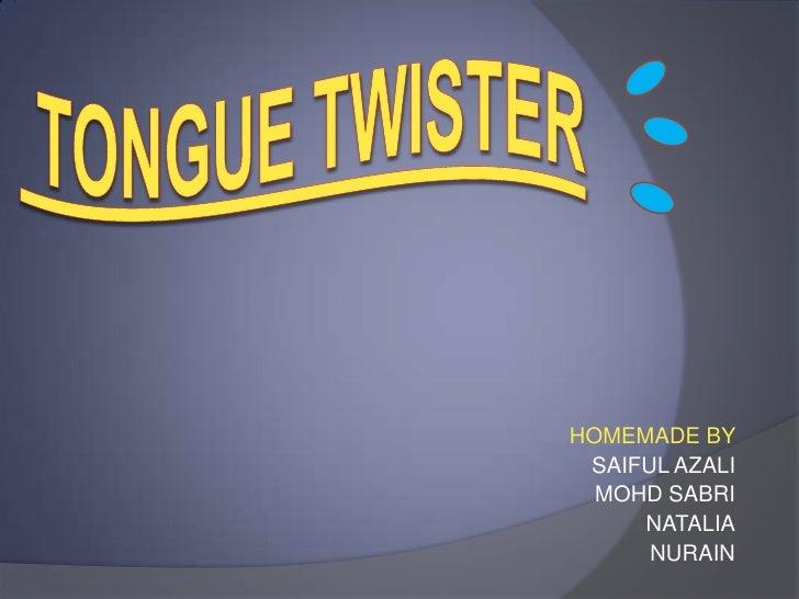 TONGUE TWISTER<br />HOMEMADE BY <br />SAIFUL AZALI<br />MOHD SABRI<br />NATALIA<br />NURAIN<br />