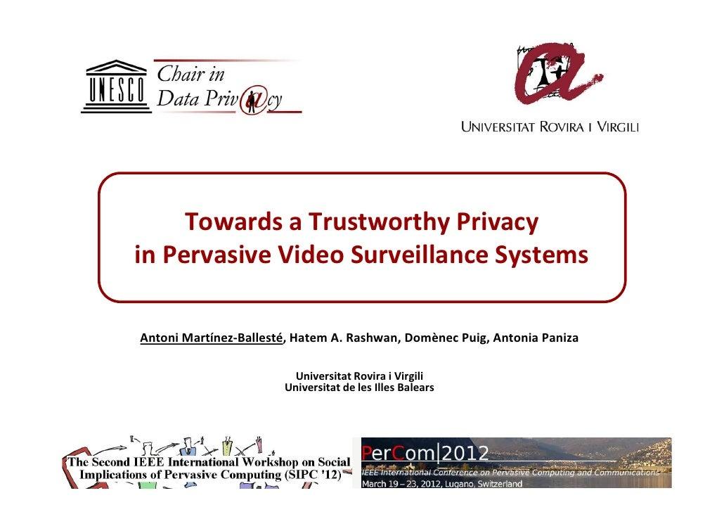 Towards a Trustworthy Privacyin Pervasive Video Surveillance SystemsAntoni Martínez-Ballesté, Hatem A. Rashwan, Domènec Pu...