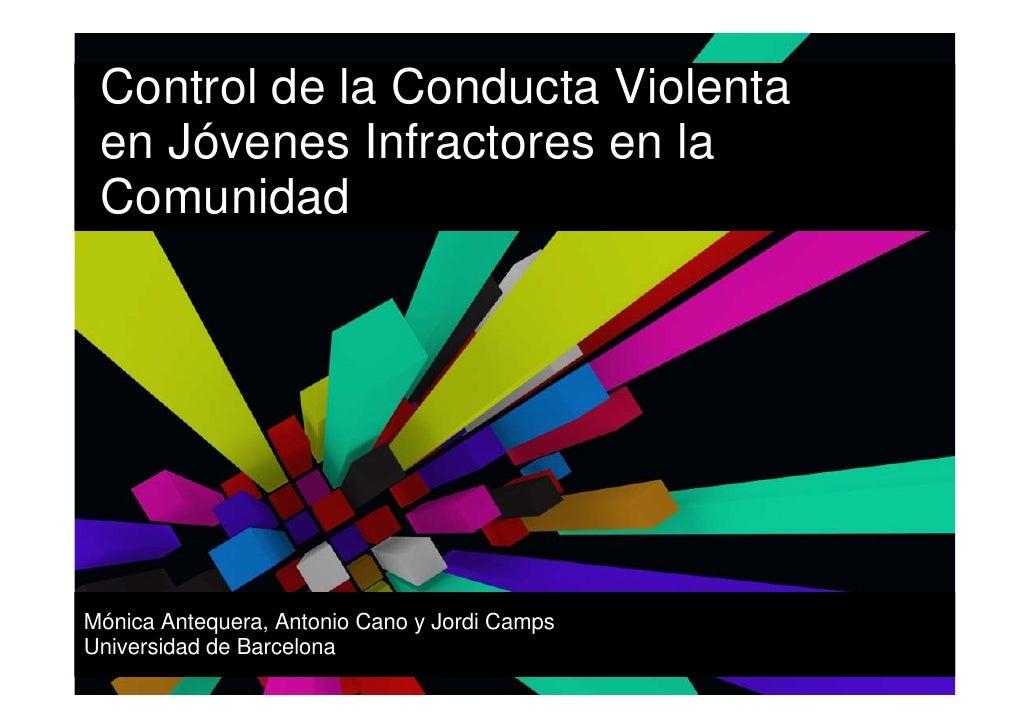 Control de la Conducta Violenta  en Jóvenes Infractores en la  Comunidad     Mónica Antequera, Antonio Cano y Jordi Camps ...